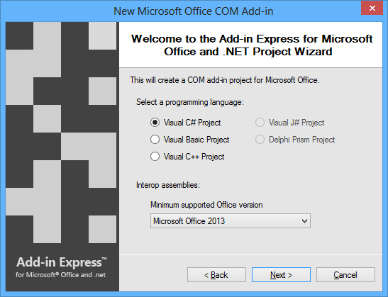 Select your programming language (C#, VB.NET or C++.NET) and the minimum Office version you would like to support